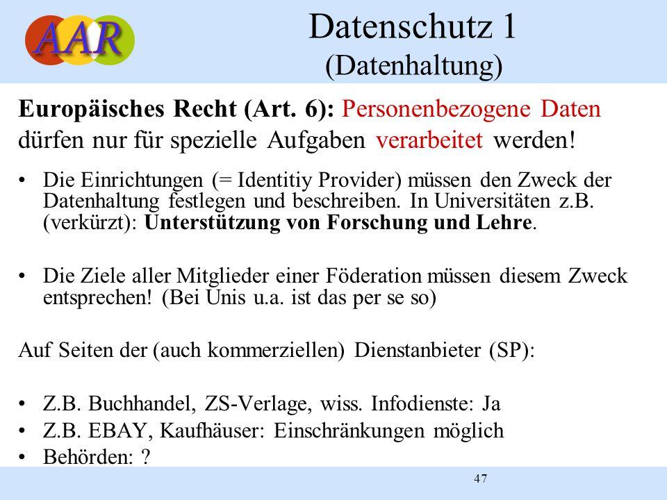 47 Datenschutz 1 (Datenhaltung) Europäisches Recht (Art. 6): Personenbezogene Daten dürfen nur für spezielle Aufgaben verarbeitet werden! Die Einricht