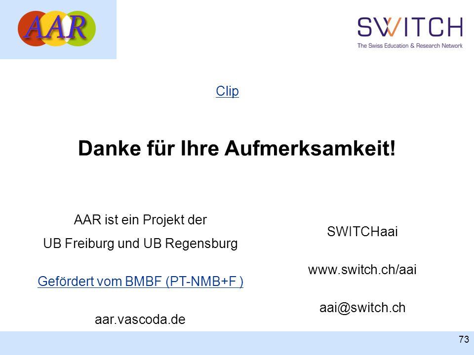 73 Danke für Ihre Aufmerksamkeit! AAR ist ein Projekt der UB Freiburg und UB Regensburg Gefördert vom BMBF (PT-NMB+F ) aar.vascoda.de SWITCHaai www.sw