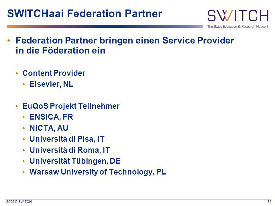 2006 © SWITCH 75 SWITCHaai Federation Partner Federation Partner bringen einen Service Provider in die Föderation ein Content Provider Elsevier, NL Eu