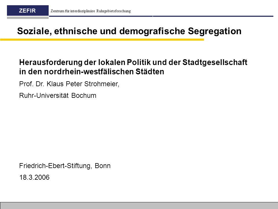 Zentrum für interdisziplinäre Ruhrgebietsforschung Soziale, ethnische und demografische Segregation Herausforderung der lokalen Politik und der Stadtg