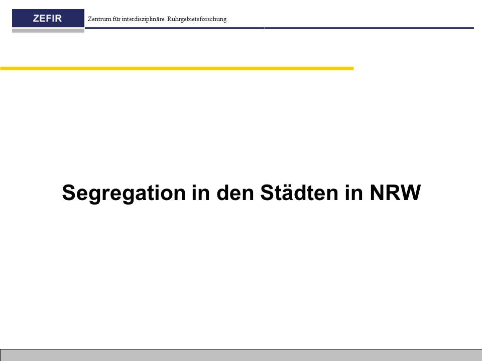 Zentrum für interdisziplinäre Ruhrgebietsforschung Segregation in den Städten in NRW