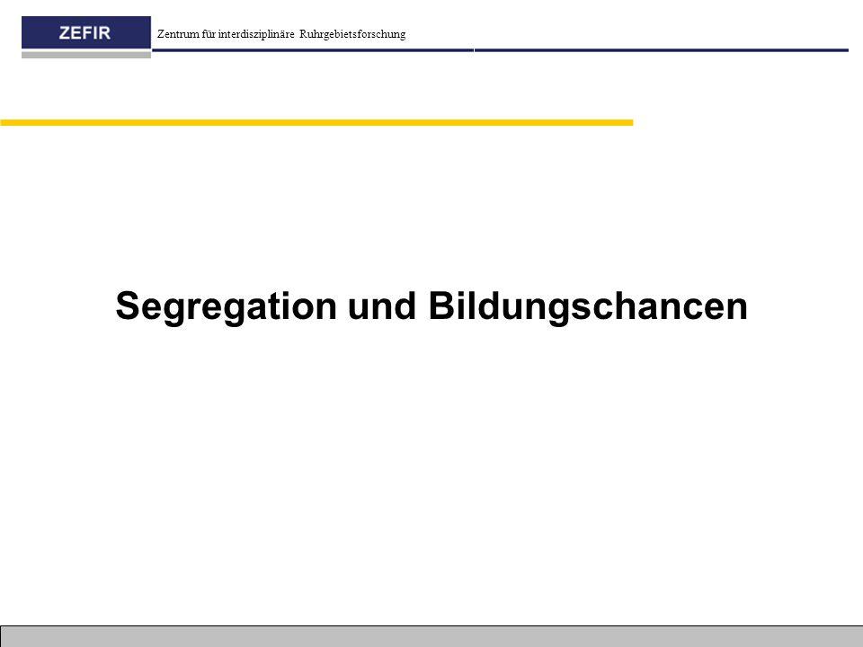 Zentrum für interdisziplinäre Ruhrgebietsforschung Segregation und Bildungschancen