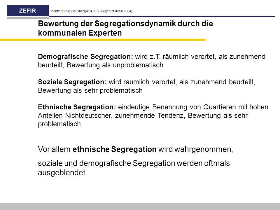Zentrum für interdisziplinäre Ruhrgebietsforschung Demografische Segregation: wird z.T. räumlich verortet, als zunehmend beurteilt, Bewertung als unpr