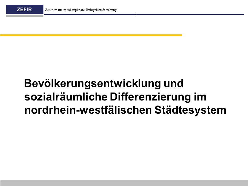 Zentrum für interdisziplinäre Ruhrgebietsforschung Bevölkerungsentwicklung und sozialräumliche Differenzierung im nordrhein-westfälischen Städtesystem