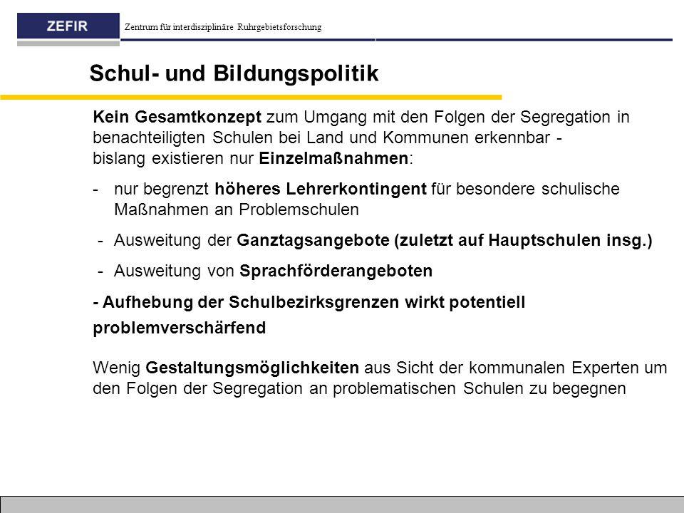 Zentrum für interdisziplinäre Ruhrgebietsforschung Schul- und Bildungspolitik Kein Gesamtkonzept zum Umgang mit den Folgen der Segregation in benachte