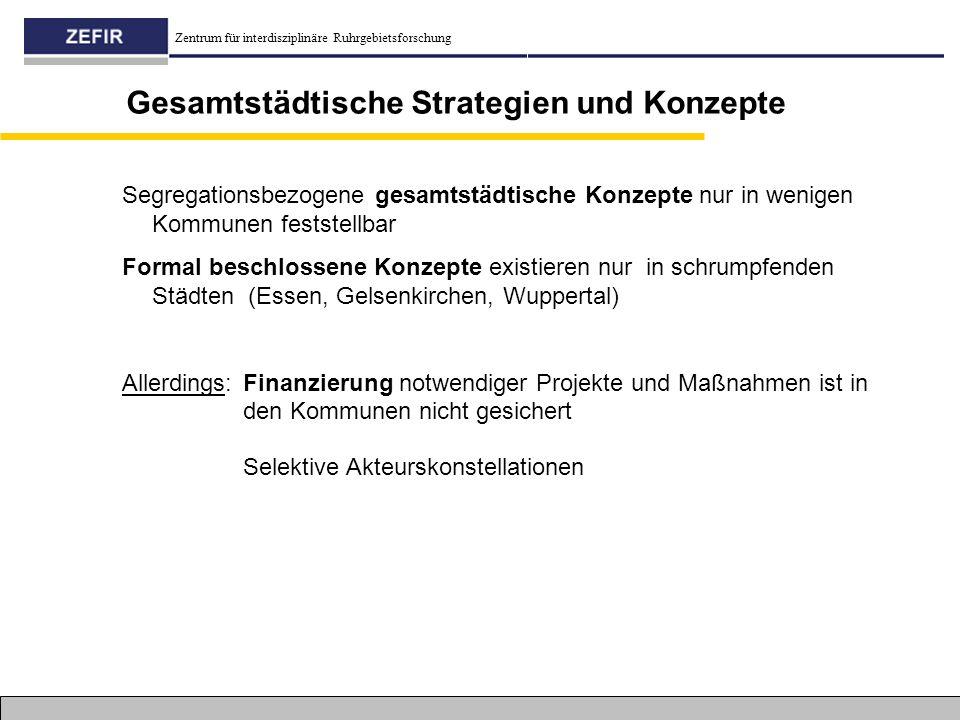 Zentrum für interdisziplinäre Ruhrgebietsforschung Gesamtstädtische Strategien und Konzepte Segregationsbezogene gesamtstädtische Konzepte nur in weni