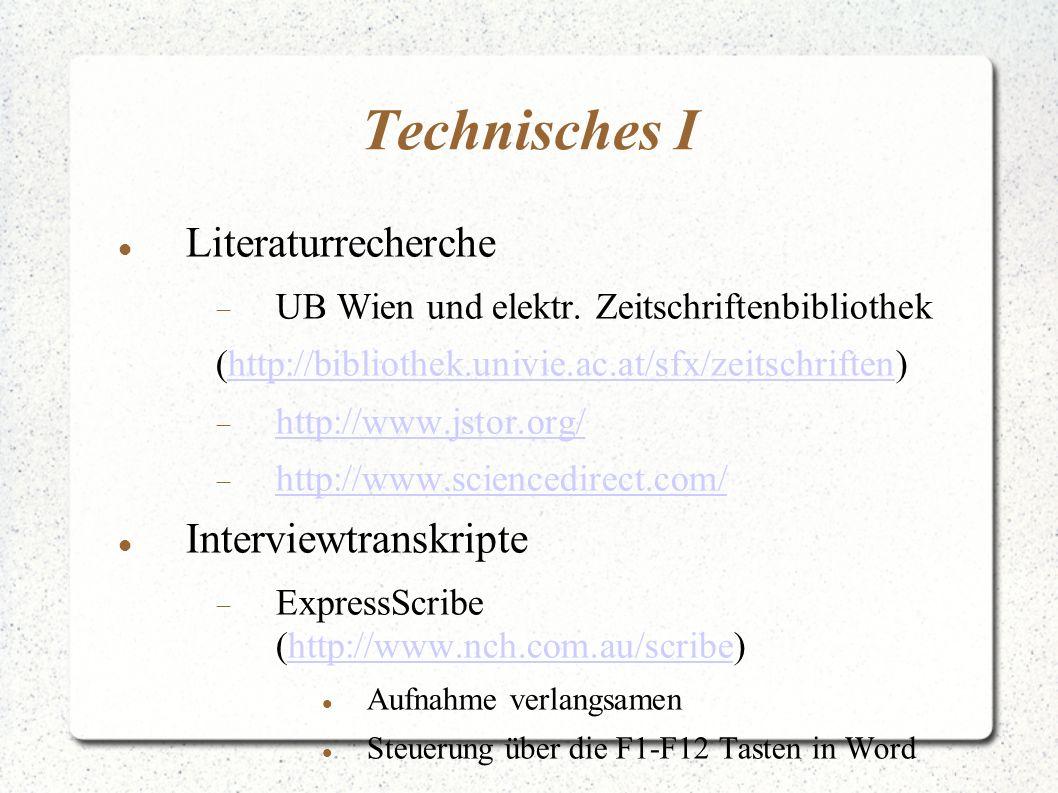 Technisches I Literaturrecherche  UB Wien und elektr. Zeitschriftenbibliothek (http://bibliothek.univie.ac.at/sfx/zeitschriften)http://bibliothek.uni
