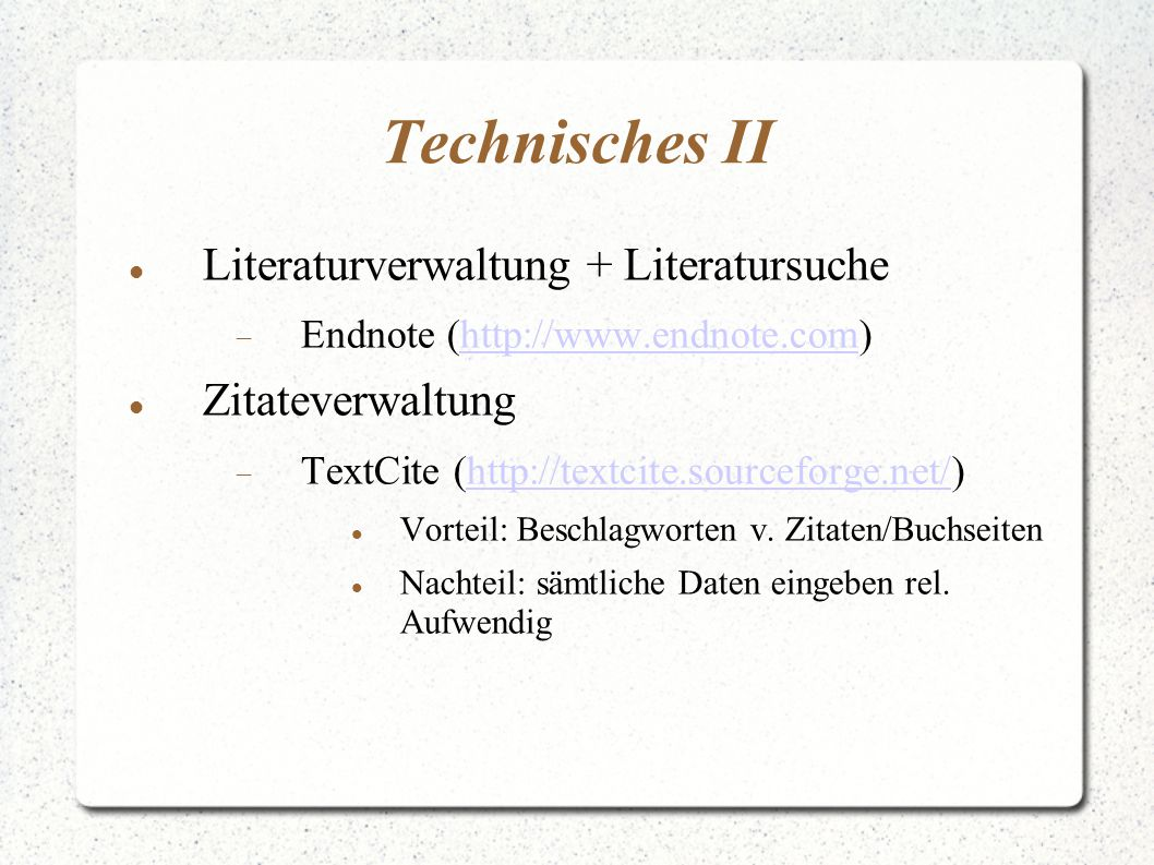 Technisches II Literaturverwaltung + Literatursuche  Endnote (http://www.endnote.com)http://www.endnote.com Zitateverwaltung  TextCite (http://textc