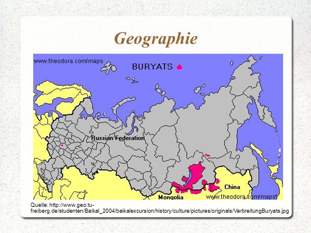 Geographie Quelle: http://www.geo.tu- freiberg.de/studenten/Baikal_2004/baikalexcursion/history/culture/pictures/originals/VerbreitungBuryats.jpg