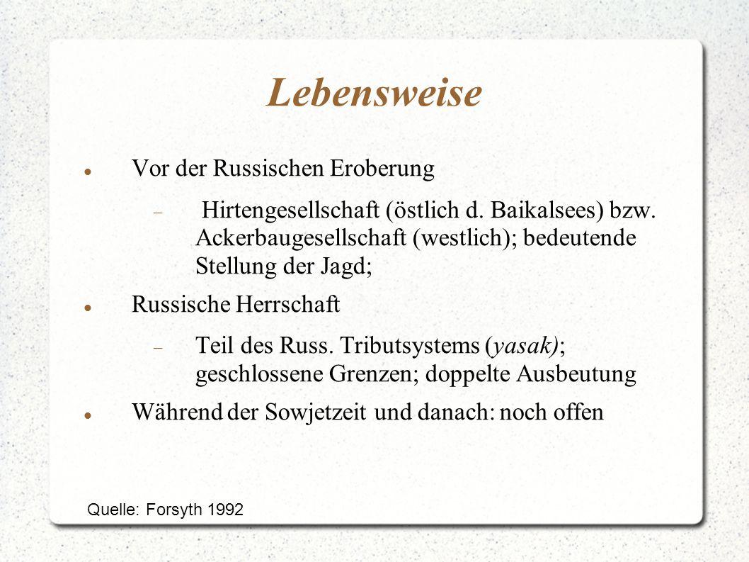 Lebensweise Vor der Russischen Eroberung  Hirtengesellschaft (östlich d. Baikalsees) bzw. Ackerbaugesellschaft (westlich); bedeutende Stellung der Ja