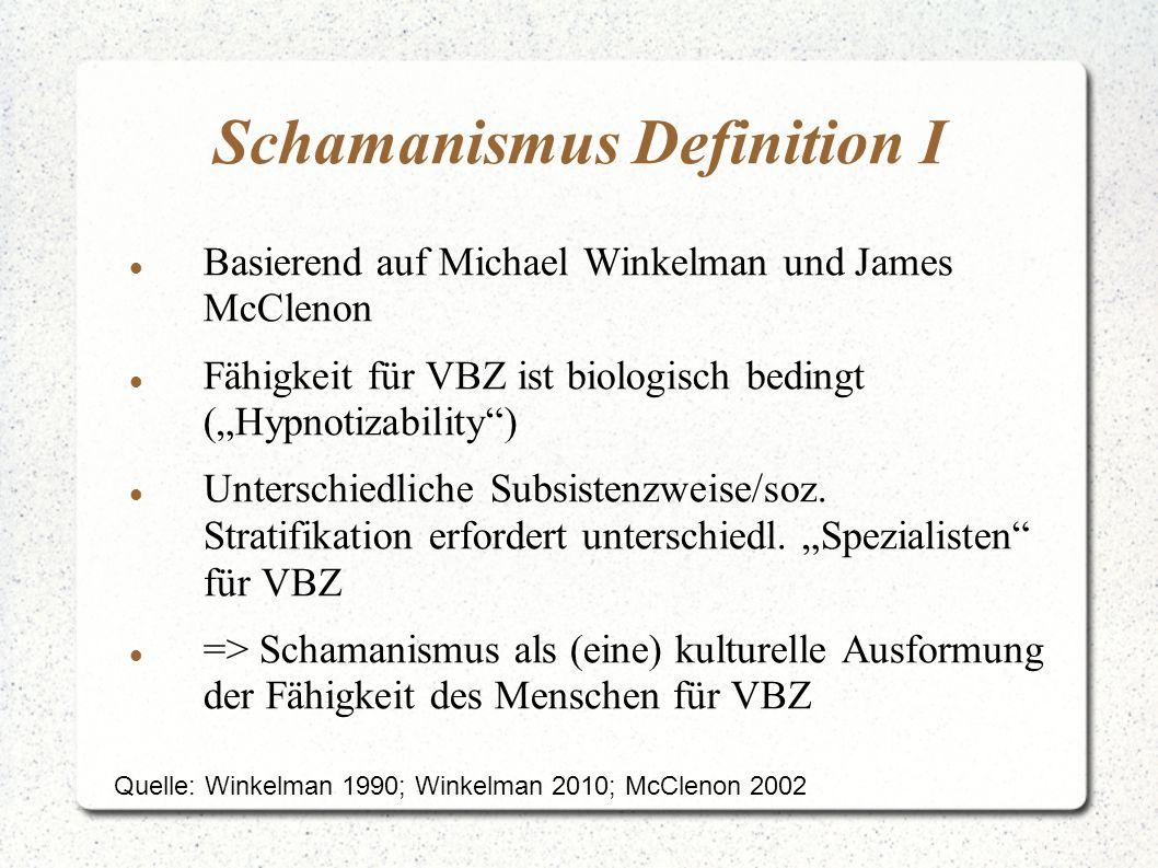 """Schamanismus Definition I Basierend auf Michael Winkelman und James McClenon Fähigkeit für VBZ ist biologisch bedingt (""""Hypnotizability"""") Unterschiedl"""