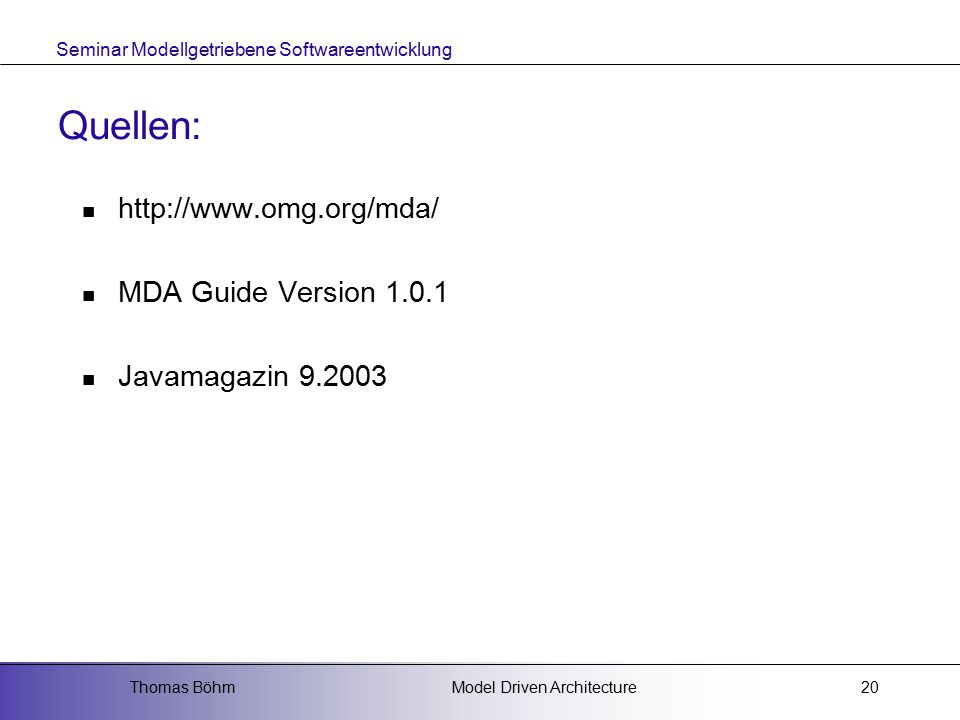 Seminar Modellgetriebene Softwareentwicklung Model Driven ArchitectureThomas Böhm20 Quellen: http://www.omg.org/mda/ MDA Guide Version 1.0.1 Javamagaz