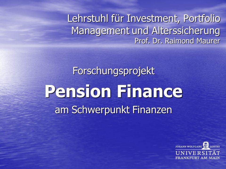 Lehrstuhl für Investment, Portfolio Management und Alterssicherung Prof. Dr. Raimond Maurer Forschungsprojekt Pension Finance am Schwerpunkt Finanzen