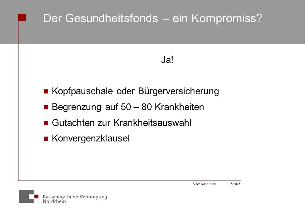 © KV NordrheinSeite 3 Der Gesundheitsfonds – ein Kompromiss.
