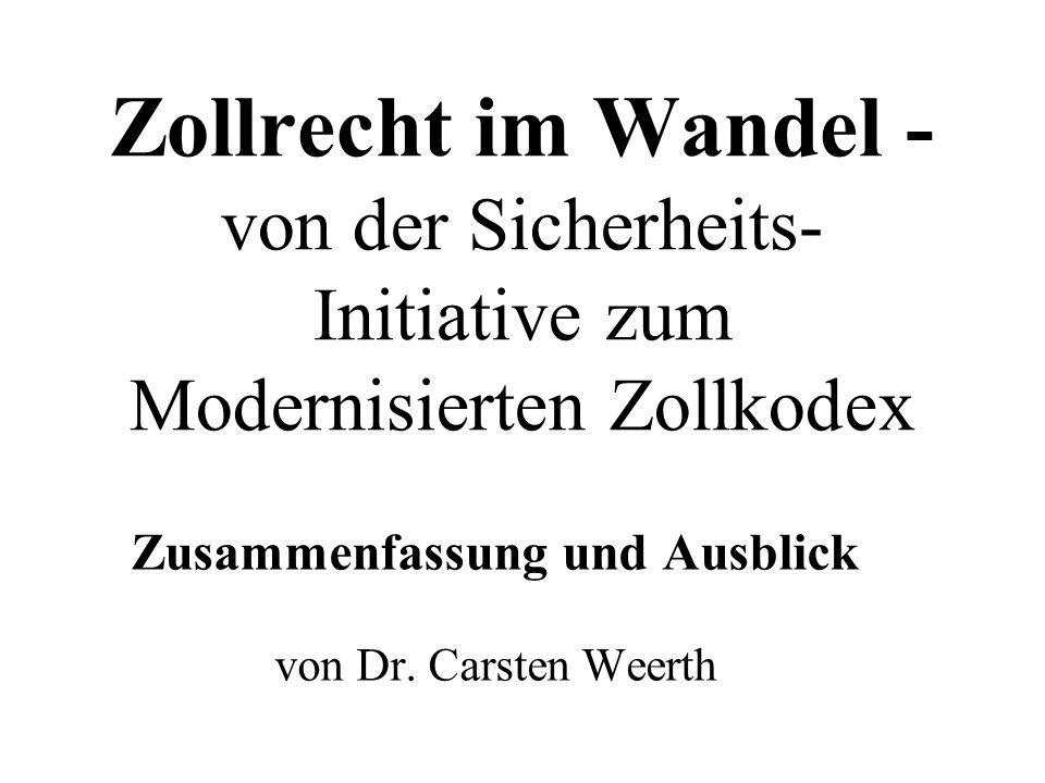 Zollrecht im Wandel - von der Sicherheits- Initiative zum Modernisierten Zollkodex Zusammenfassung und Ausblick von Dr.