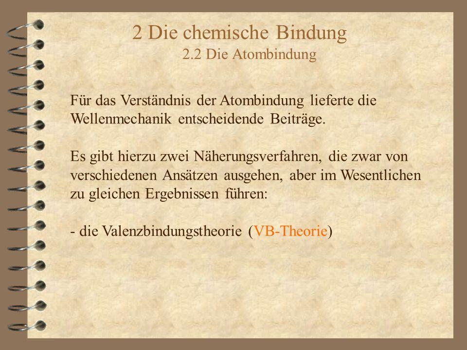 2 Die chemische Bindung 2.2 Die Atombindung Für das Verständnis der Atombindung lieferte die Wellenmechanik entscheidende Beiträge.