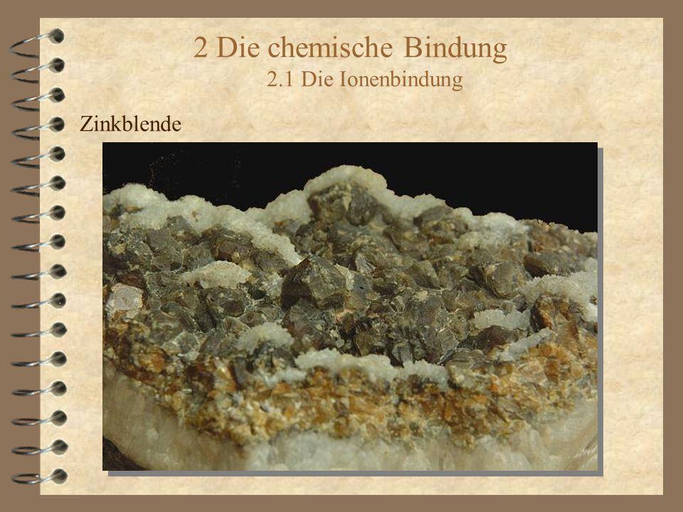 2 Die chemische Bindung 2.1 Die Ionenbindung Zinkblende