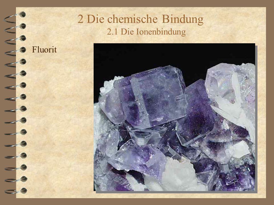 2 Die chemische Bindung 2.1 Die Ionenbindung Fluorit
