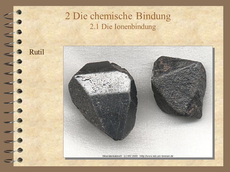 2 Die chemische Bindung 2.1 Die Ionenbindung Rutil