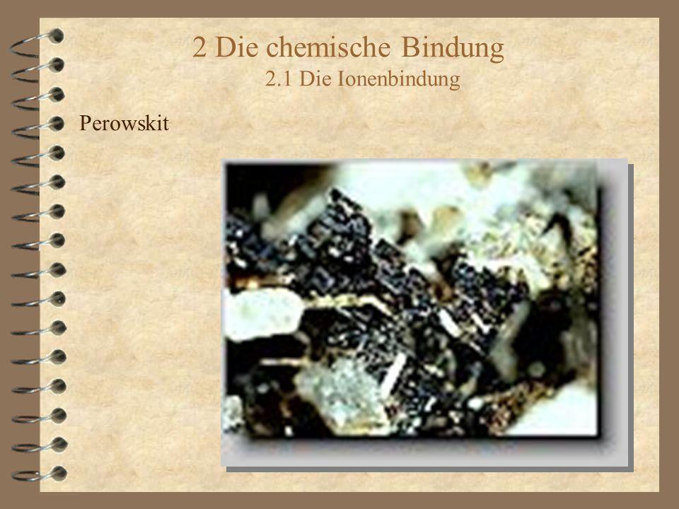 2 Die chemische Bindung 2.1 Die Ionenbindung Perowskit