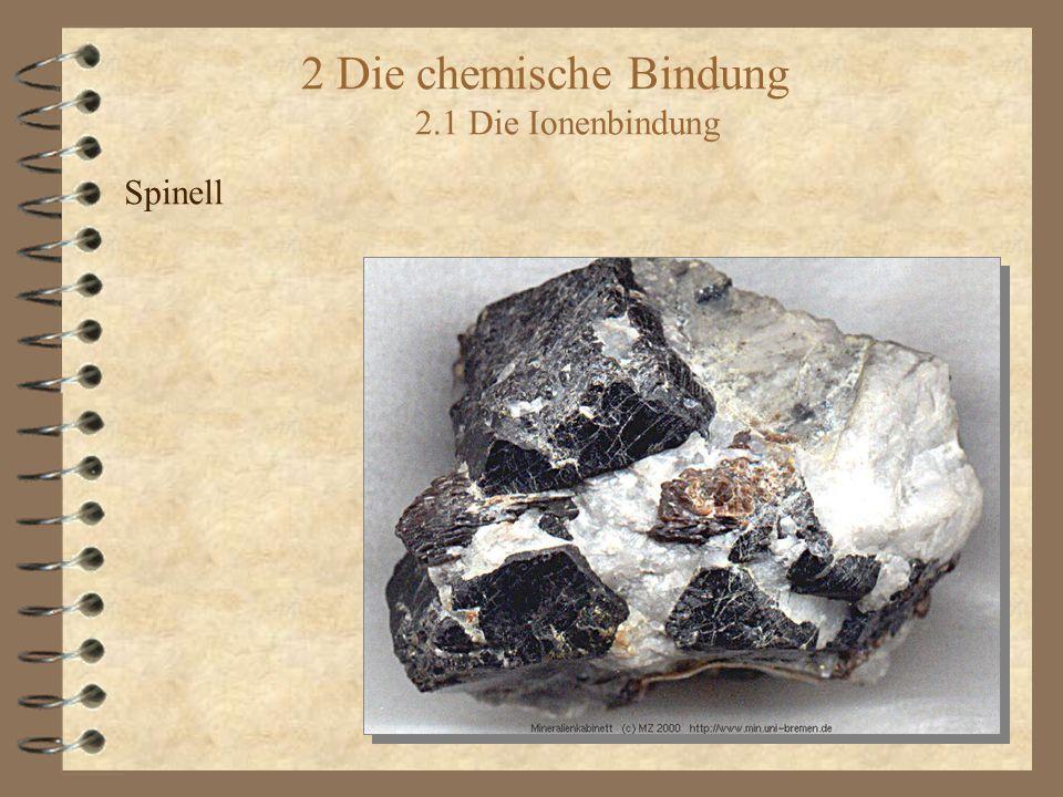 2 Die chemische Bindung 2.1 Die Ionenbindung Spinell