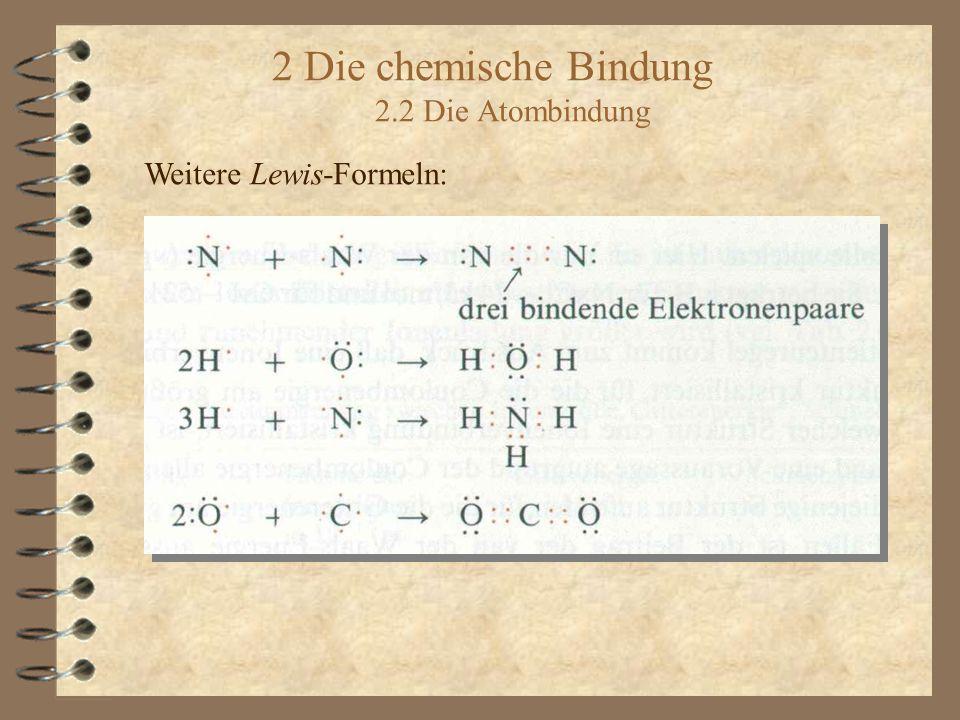2 Die chemische Bindung 2.2 Die Atombindung Weitere Lewis-Formeln: