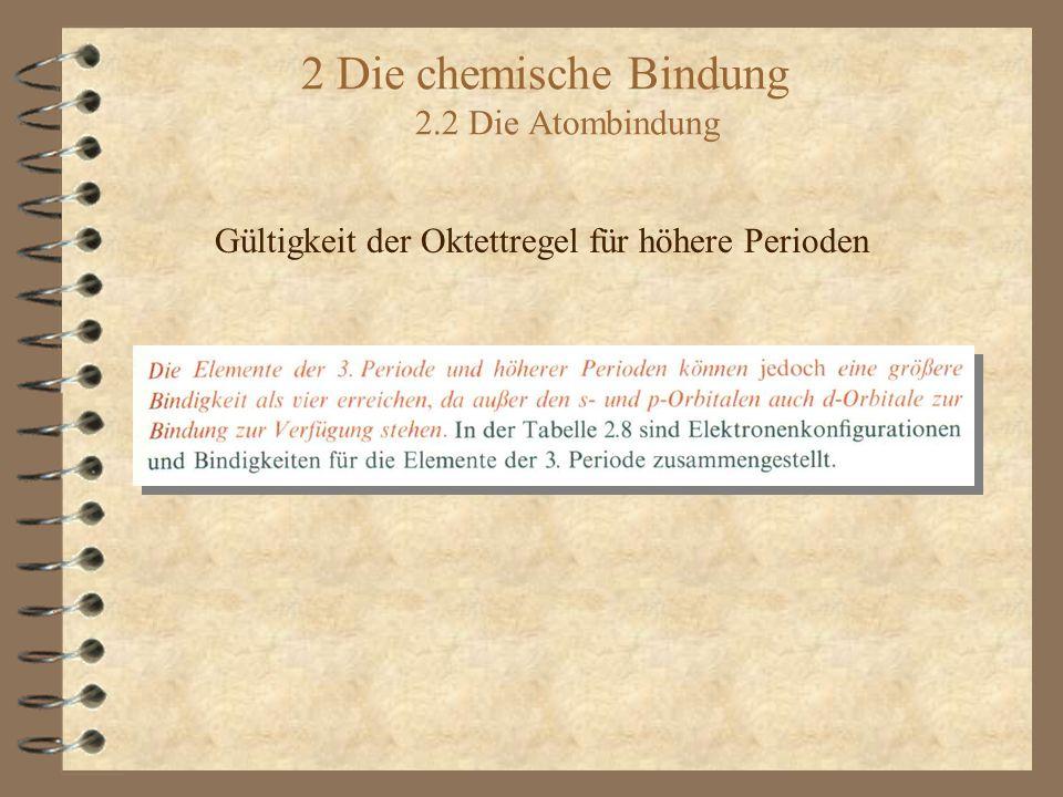 2 Die chemische Bindung 2.2 Die Atombindung Gültigkeit der Oktettregel für höhere Perioden