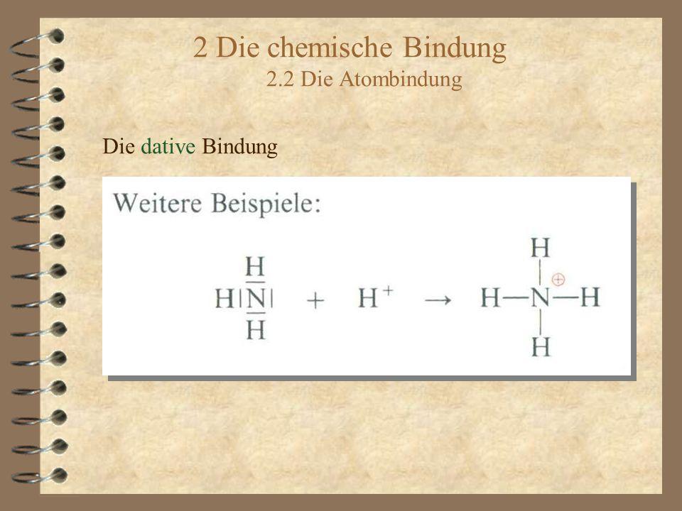 2 Die chemische Bindung 2.2 Die Atombindung Die dative Bindung