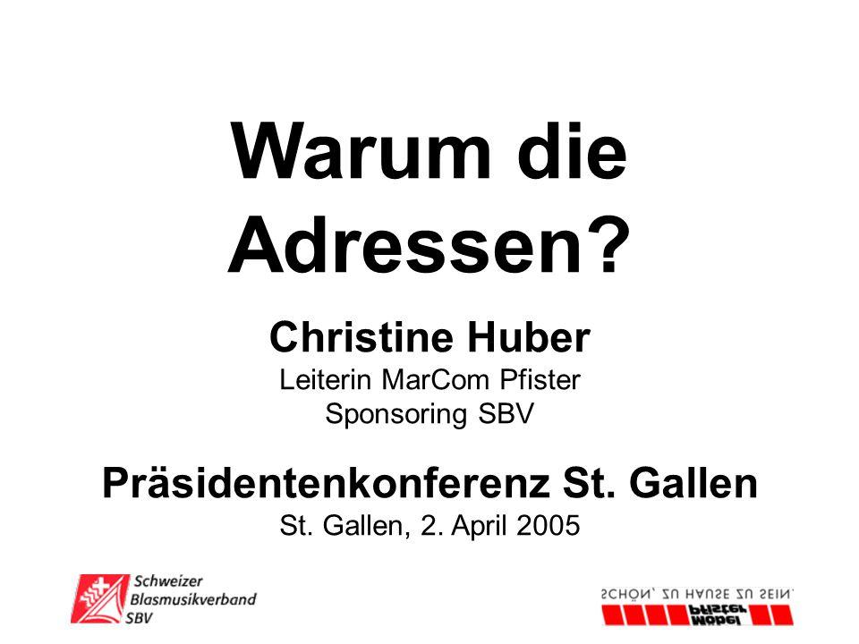 Warum die Adressen? Christine Huber Leiterin MarCom Pfister Sponsoring SBV Präsidentenkonferenz St. Gallen St. Gallen, 2. April 2005