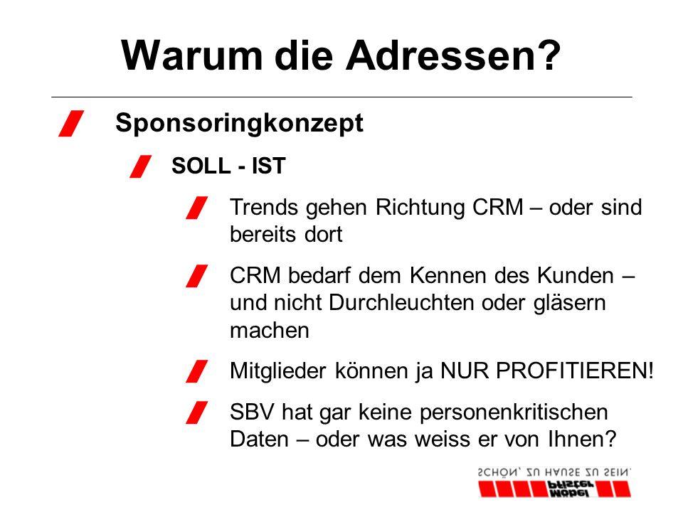 Warum die Adressen?  Sponsoringkonzept  SOLL - IST  Trends gehen Richtung CRM – oder sind bereits dort  CRM bedarf dem Kennen des Kunden – und nic