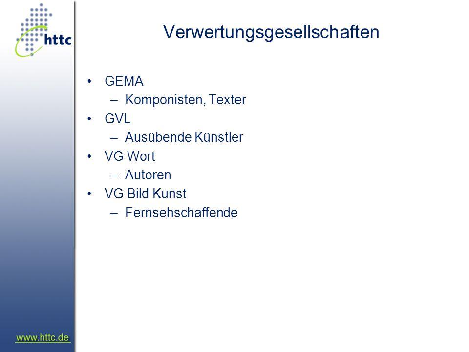 Verwertungsgesellschaften GEMA –Komponisten, Texter GVL –Ausübende Künstler VG Wort –Autoren VG Bild Kunst –Fernsehschaffende