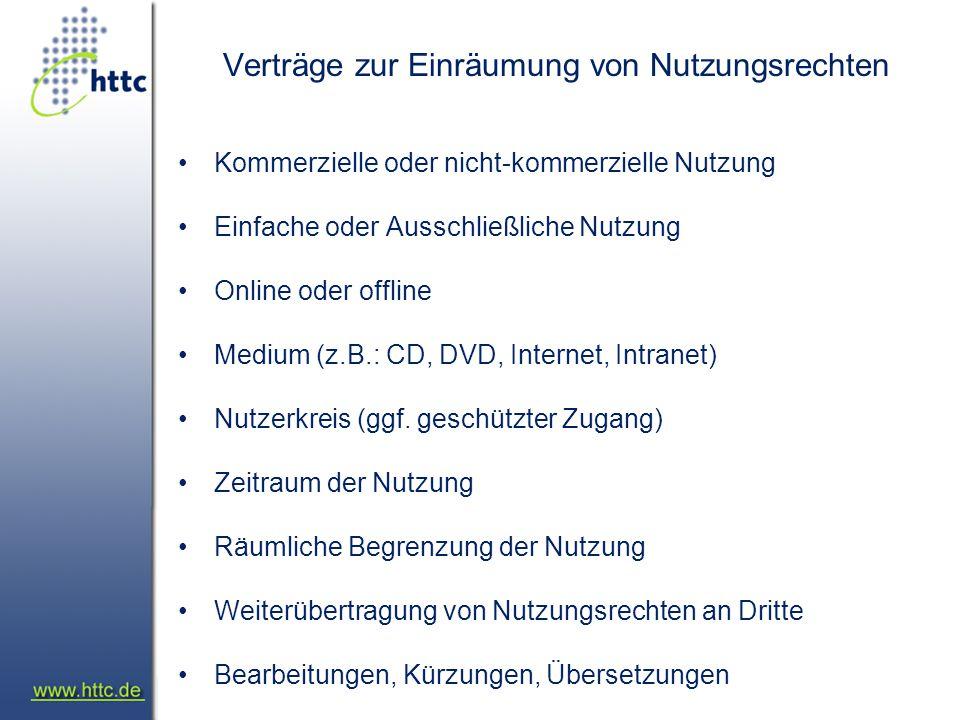 Verträge zur Einräumung von Nutzungsrechten Kommerzielle oder nicht-kommerzielle Nutzung Einfache oder Ausschließliche Nutzung Online oder offline Medium (z.B.: CD, DVD, Internet, Intranet) Nutzerkreis (ggf.