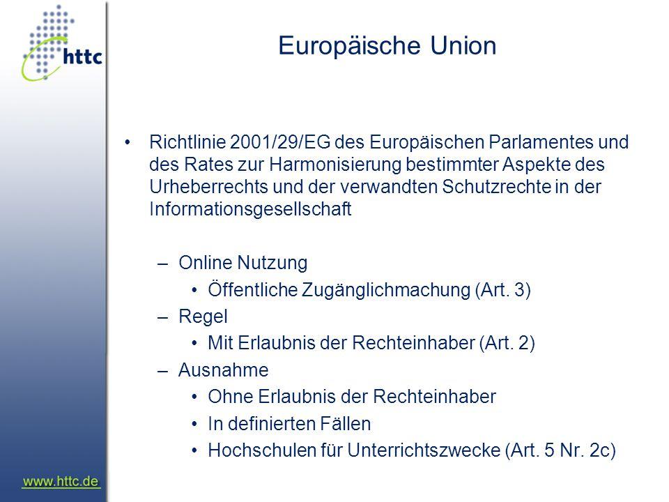 Europäische Union Richtlinie 2001/29/EG des Europäischen Parlamentes und des Rates zur Harmonisierung bestimmter Aspekte des Urheberrechts und der verwandten Schutzrechte in der Informationsgesellschaft –Online Nutzung Öffentliche Zugänglichmachung (Art.