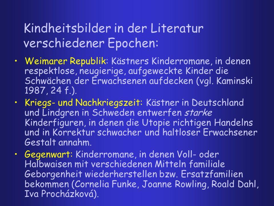 Kindheitsbilder in der Literatur verschiedener Epochen: Weimarer Republik: Kästners Kinderromane, in denen respektlose, neugierige, aufgeweckte Kinder die Schwächen der Erwachsenen aufdecken (vgl.