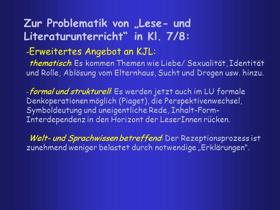 """Zur Problematik von """"Lese- und Literaturunterricht"""" in Kl. 7/8: - Erweitertes Angebot an KJL: thematisch: Es kommen Themen wie Liebe/ Sexualität, Iden"""