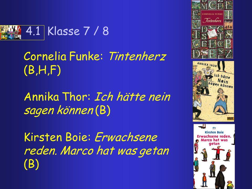 4.1 Klasse 7 / 8 Cornelia Funke: Tintenherz (B,H,F) Annika Thor: Ich hätte nein sagen können (B) Kirsten Boie: Erwachsene reden. Marco hat was getan (