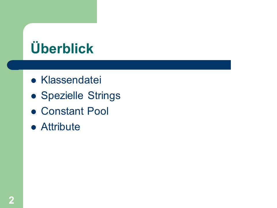 2 Überblick Klassendatei Spezielle Strings Constant Pool Attribute