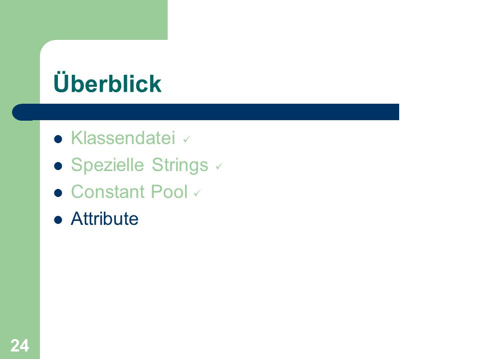 24 Überblick Klassendatei Spezielle Strings Constant Pool Attribute