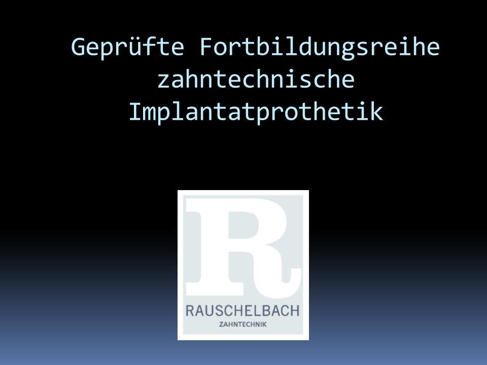 Geprüfte Fortbildungsreihe zahntechnische Implantatprothetik