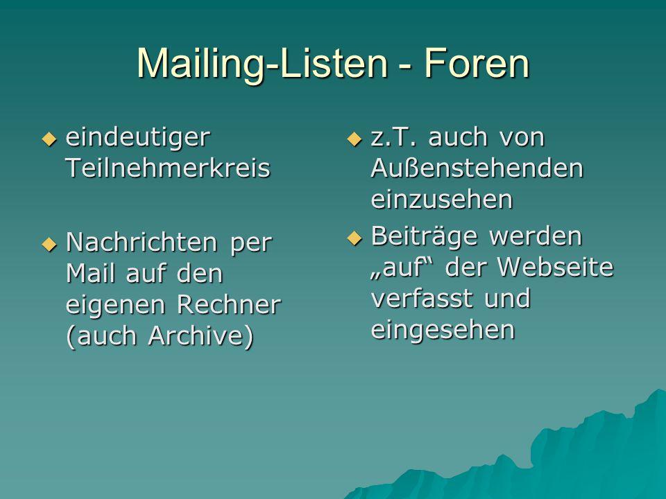 Mailing-Listen - Foren  eindeutiger Teilnehmerkreis  Nachrichten per Mail auf den eigenen Rechner (auch Archive)  z.T.