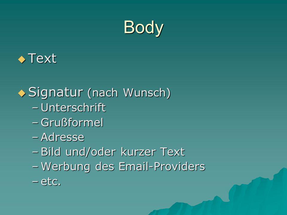 Body  Text  Signatur (nach Wunsch) –Unterschrift –Grußformel –Adresse –Bild und/oder kurzer Text –Werbung des Email-Providers –etc.
