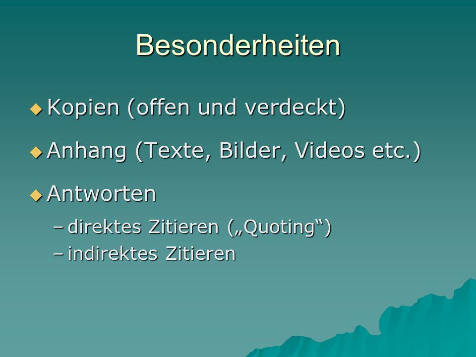 """Besonderheiten  Kopien (offen und verdeckt)  Anhang (Texte, Bilder, Videos etc.)  Antworten –direktes Zitieren (""""Quoting ) –indirektes Zitieren"""
