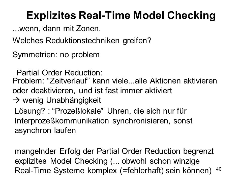 40 Explizites Real-Time Model Checking Welches Reduktionstechniken greifen.