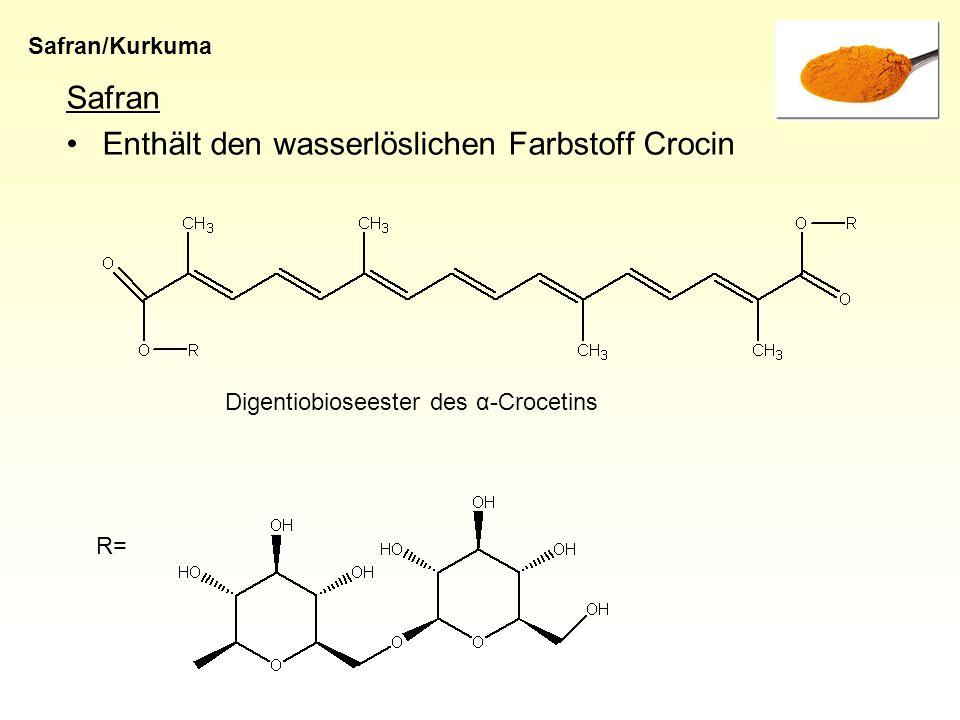 Safran Enthält den wasserlöslichen Farbstoff Crocin Safran/Kurkuma Digentiobioseester des α-Crocetins R=
