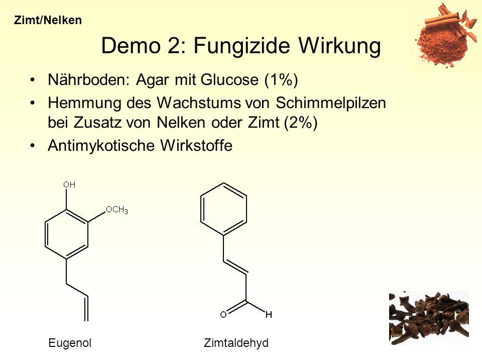 Demo 2: Fungizide Wirkung Nährboden: Agar mit Glucose (1%) Hemmung des Wachstums von Schimmelpilzen bei Zusatz von Nelken oder Zimt (2%) Antimykotische Wirkstoffe Zimt/Nelken EugenolZimtaldehyd
