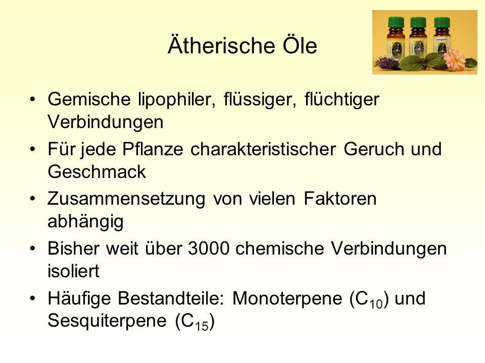 Ätherische Öle Gemische lipophiler, flüssiger, flüchtiger Verbindungen Für jede Pflanze charakteristischer Geruch und Geschmack Zusammensetzung von vielen Faktoren abhängig Bisher weit über 3000 chemische Verbindungen isoliert Häufige Bestandteile: Monoterpene (C 10 ) und Sesquiterpene (C 15 )