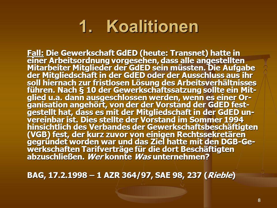 8 1.Koalitionen Fall: Die Gewerkschaft GdED (heute: Transnet) hatte in einer Arbeitsordnung vorgesehen, dass alle angestellten Mitarbeiter Mitglieder