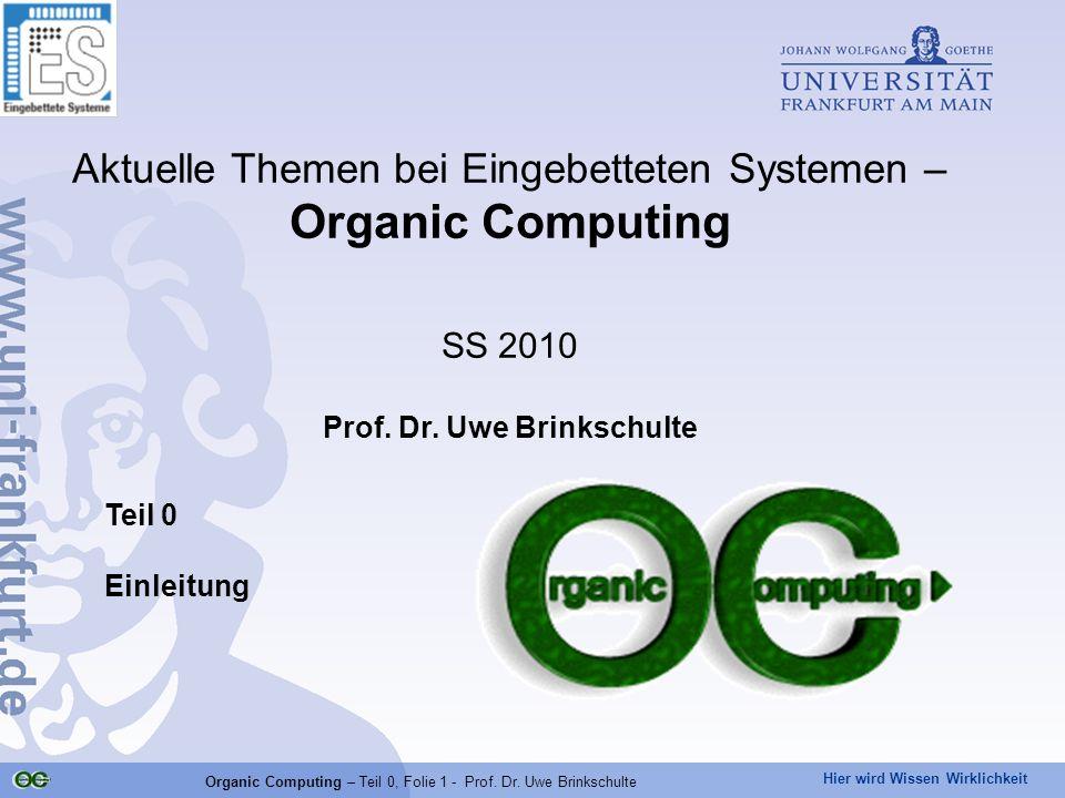 Hier wird Wissen Wirklichkeit Organic Computing – Teil 0, Folie 1 - Prof. Dr. Uwe Brinkschulte Teil 0 Einleitung Aktuelle Themen bei Eingebetteten Sys