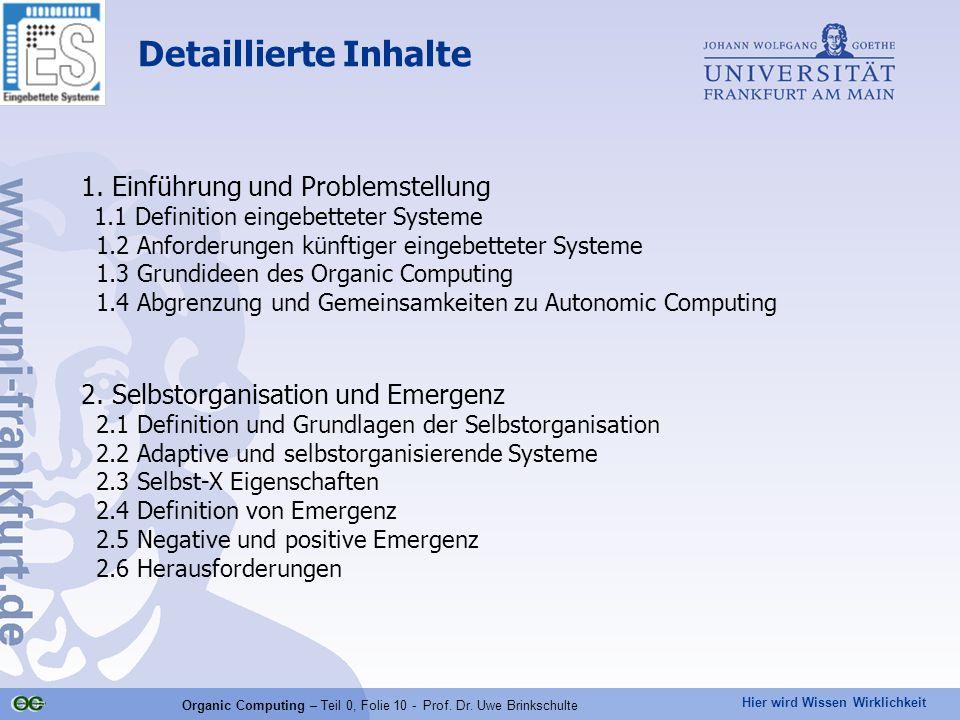 Hier wird Wissen Wirklichkeit Organic Computing – Teil 0, Folie 10 - Prof. Dr. Uwe Brinkschulte Detaillierte Inhalte 1. Einführung und Problemstellung