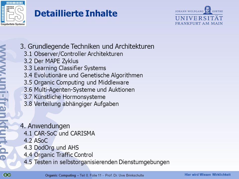 Hier wird Wissen Wirklichkeit Organic Computing – Teil 0, Folie 11 - Prof. Dr. Uwe Brinkschulte Detaillierte Inhalte 3. Grundlegende Techniken und Arc